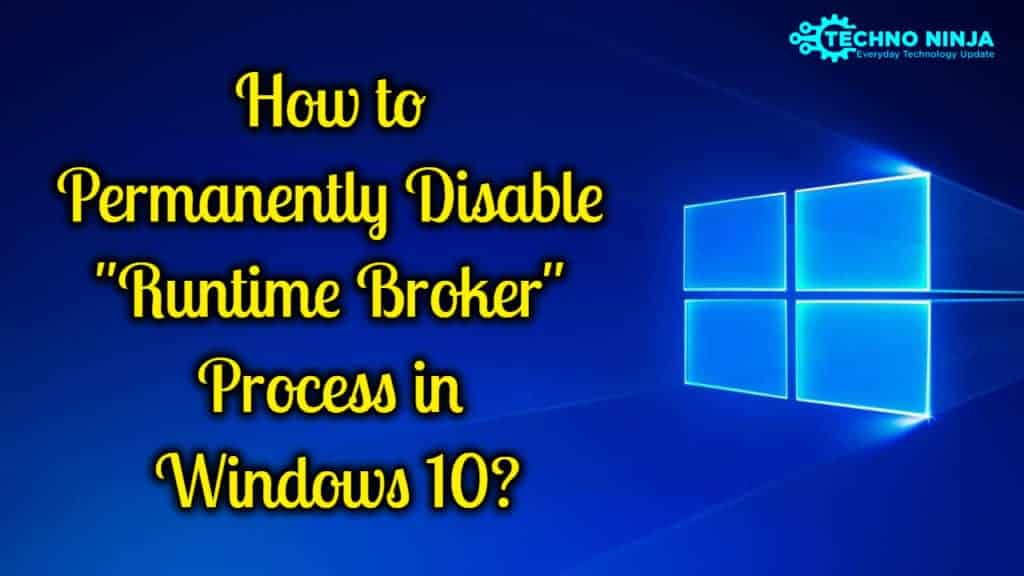 How to Permanently Disable Runtime Broker in Windows 10?