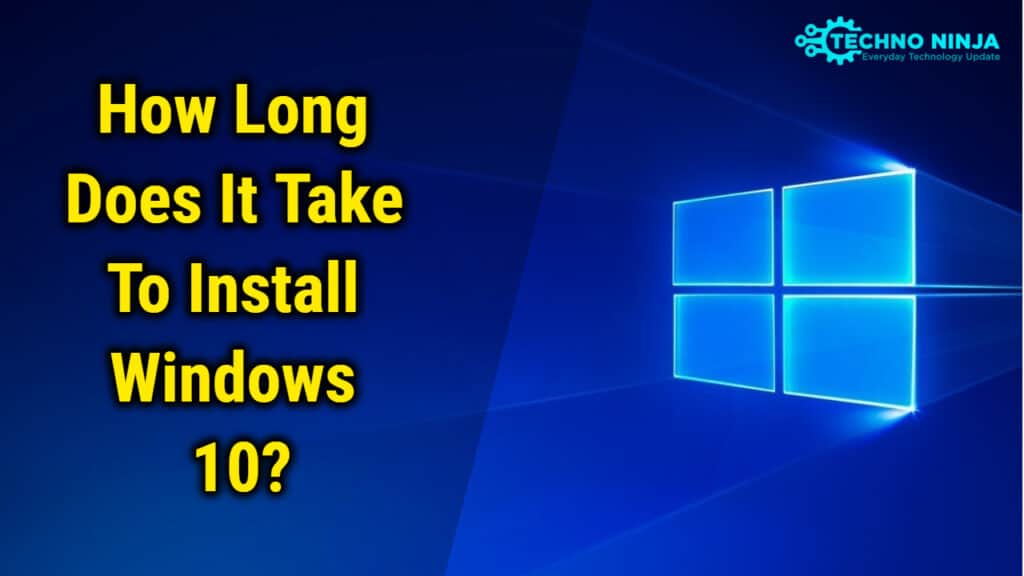 How long does it take to Install Windows 10?