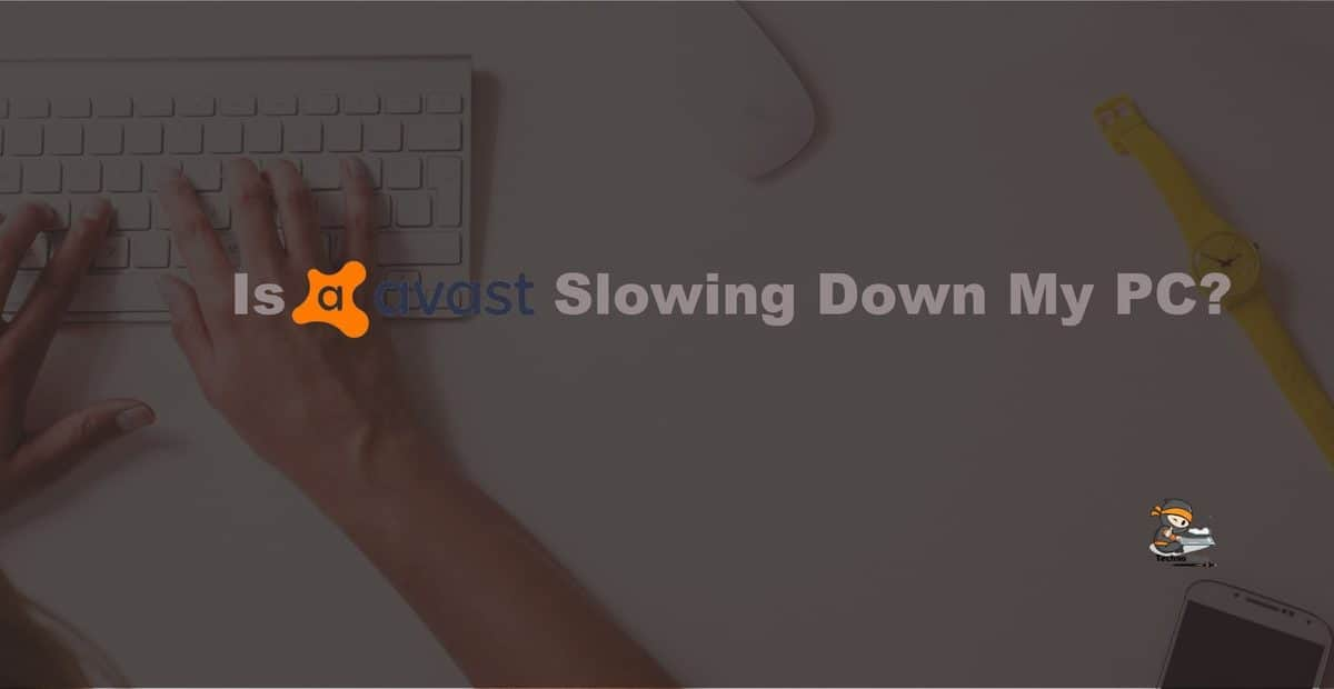 Is Avast Slowing Down My PC?