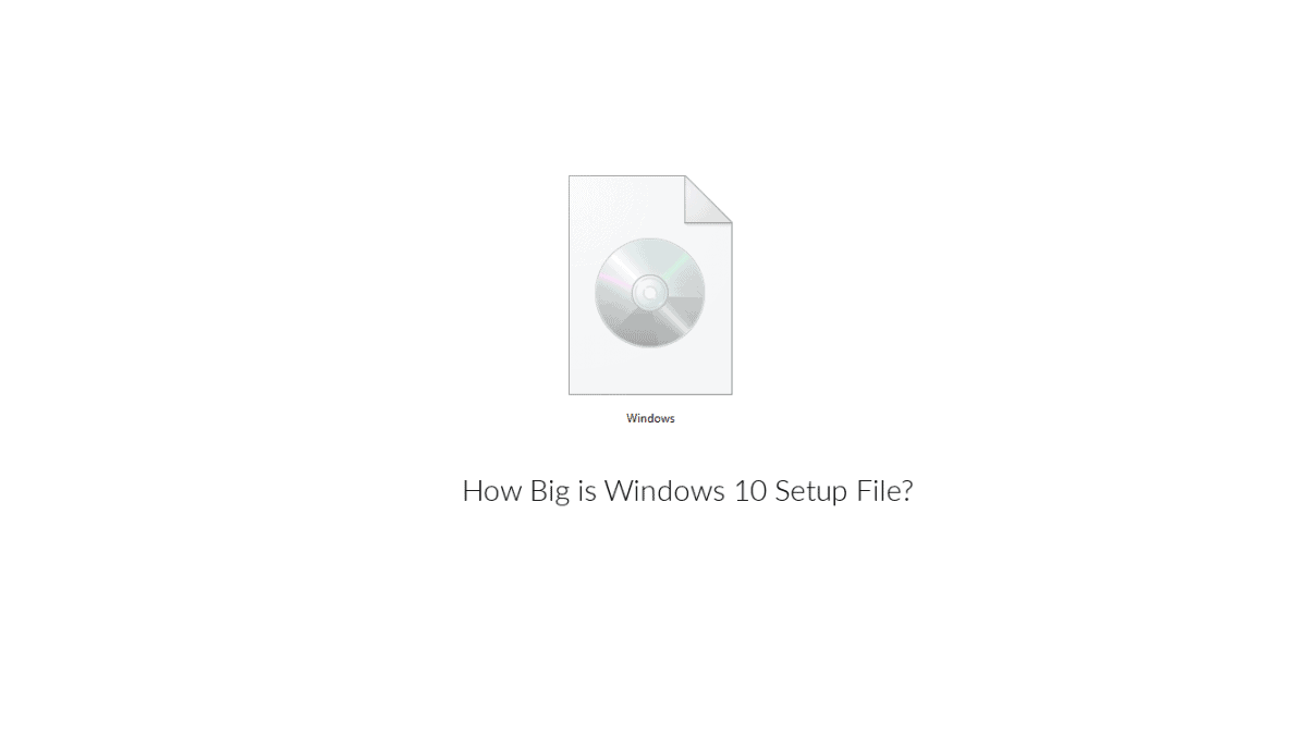 How Big is Windows 10 Setup File Is?