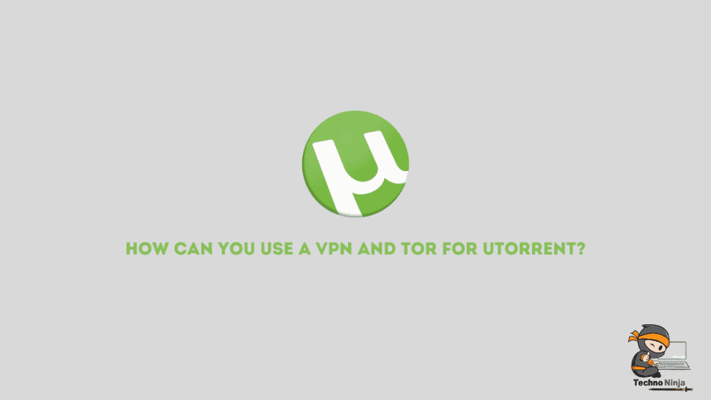 How can you use a VPN and Tor for uTorrent?