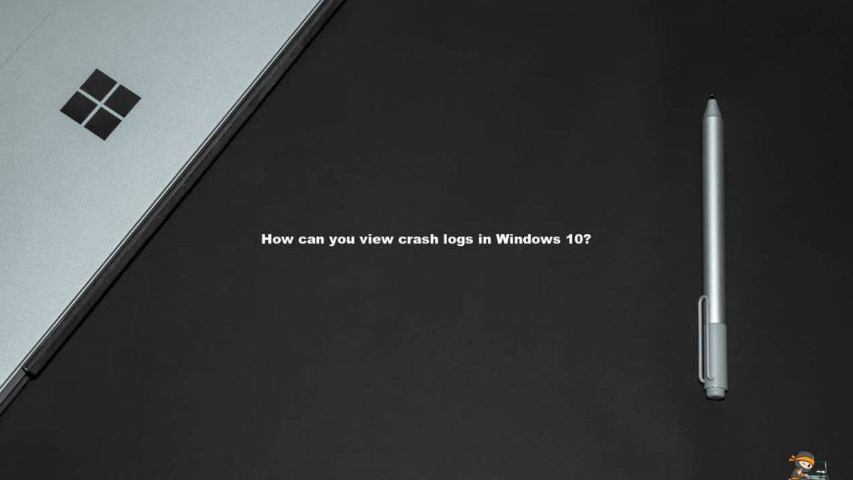 How Can You View Crash Logs in Windows 10?