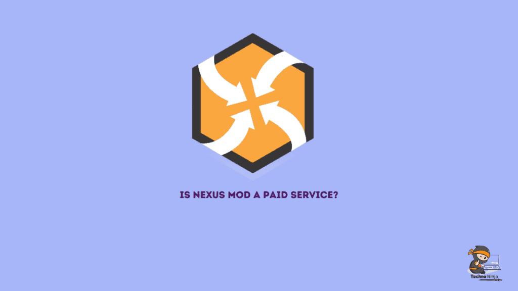 Is Nexus Mod a paid service?