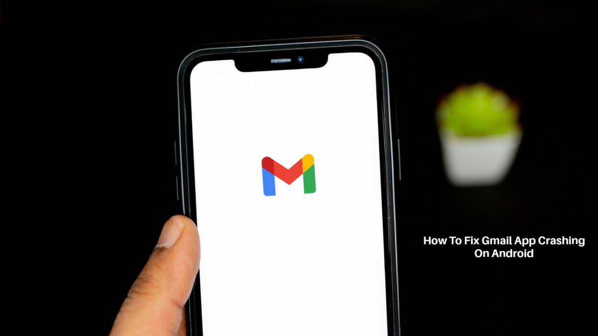 A Complete Guide About: How To Fix Gmail App Crashing On Android?