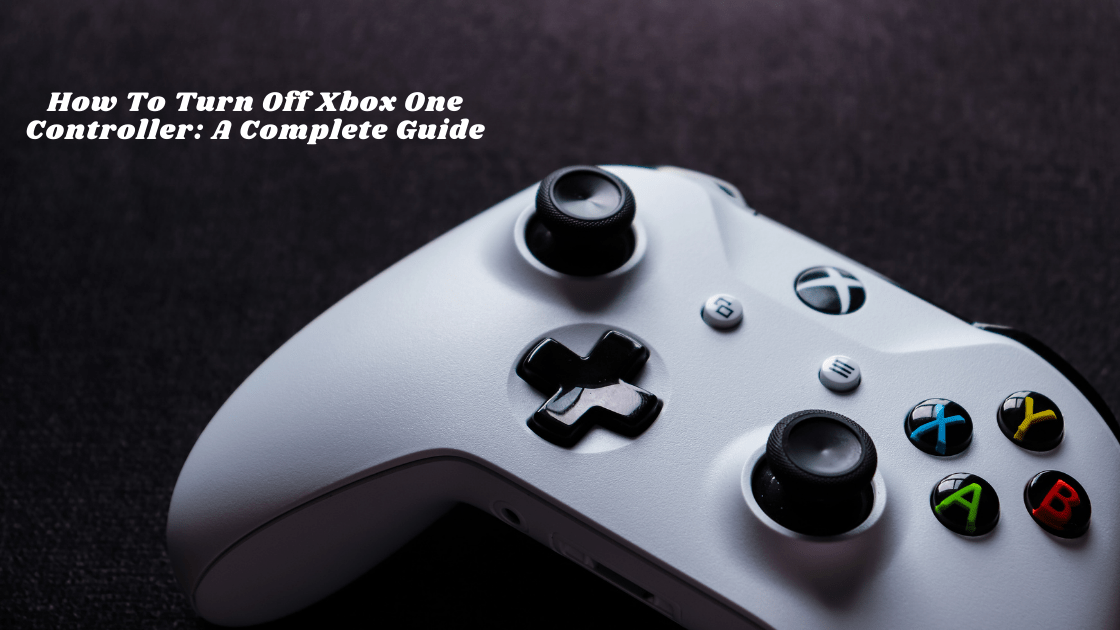 How To Turn Off Xbox One Controller: A Complete Guide